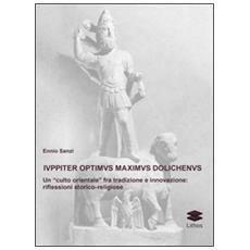 Iuppiter optimus maximus dolichenus. Un «culto orientale» fra tradizione e innovazione. Riflessioni storico-religiose