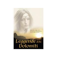 Leggende delle Dolomiti. aghi cattivi, streghe, mostri. . . il mondo dei re, delle principesse, dei nani e degli incantesimi. . .