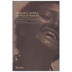 Pasolini e l'Africa. L'Africa di Pasolini. Panmeridionalismo e rappresentazioni dell'Africa postcoloniale