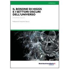 Il bosone di Higgs e i settori oscuri dell'universo