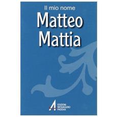 Matteo, Mattia. Il mio nome