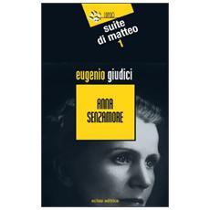 Anna Senzamore. Suite di Matteo. Vol. 1