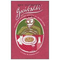 Qui mangiava Garibaldi. Guida eno-gastro-bellica al Risorgimento