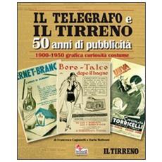 Il Telegrafo e il Tirreno. 50 anni di pubblicità 1900-1950. Grafica curiosià costume