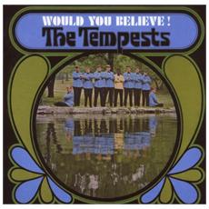 Tempests - Would You Believe