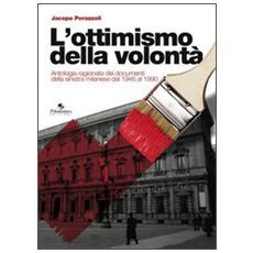 Ottimismo della volont�. Antologia ragionata dei documenti della sinistra milanese dal 1946 al 1990 (L')
