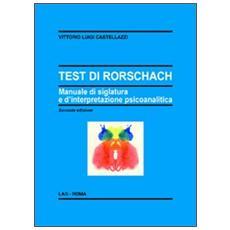 Il test di Rorschach. Manuale di siglatura e d'interpretazione psicoanalitica