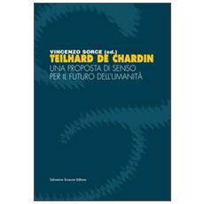 Teilhard de Chardin. Una proposta di senso per il futuro dell'umanità
