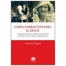 Così combattevamo il Duce. L'impegno antifascista di Maria José di Savoia nell'archivio inedito dell'amica Sofia Jaccarino