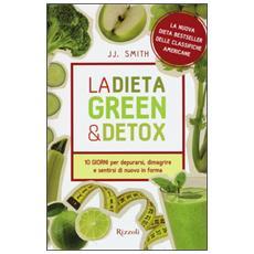 La dieta green & detox. Dieci giorni per depurarsi, dimagrire e sentirsi di nuovo in forma