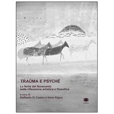 Traûma e Psyché. La ferita del Novecento nella riflessione artistica e filosofica