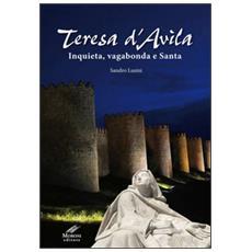 Teresa d'Avila. Inquieta, vagabonda e santa. Ediz. integrale