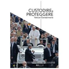 Custodire E Proteggere - Vatican Gendarmerie - Disponibile dal 16/05/2018