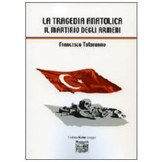 La tragedia anatolica. Il martirio degli armeni