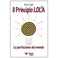Il principio LOL / 2A. La perfezione del mondo. Vol. 1