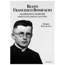 Beato Francesco Bonifacio. Sacerdote e martire. Spiritualità, omelie e catechesi