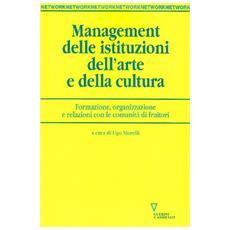 Management delle istituzioni dell'arte e della cultura. Formazione, organizzazione e relazioni con le comunità di fruitori