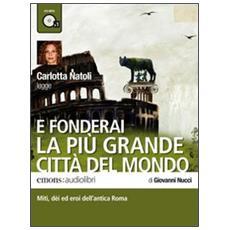 E fonderai la più grande città del mondo letto da Carlotta Natoli. Audiolibro. CD Audio formato MP3