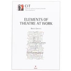 Elements of theatre at work. Ediz. italiana e inglese
