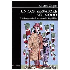 Conservatore scomodo. Leo Longanesi dal fascismo alla Repubblica (Un)