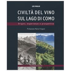 Civiltà del vino sul lago di Como. Origini, esperienze, prospettive. Ediz. a colori