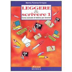 Leggere & scrivere. Corso avanzato di italiano per stranieri. Vol. 1