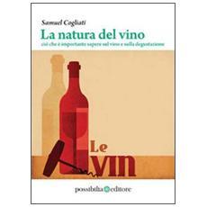 La natura del vino. Ciò che è importante sapere sul vino e sulla degustazione