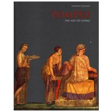 Pompeii. The art of living. Ediz. illustrata