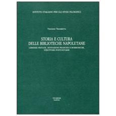 Storia e cultura delle Biblioteche napoletane. Librerie private, istituzioni francesi e borboniche, strutture postunitarie