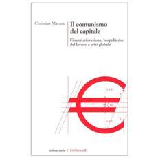 Il comunismo del capitale. Biocapitalismo, finanziarizzazione dell'economia e appropriazioni del comune