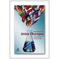 Unire l'Europa. Storia, società e istituzioni dell'Unione europea dalle premesse a oggi
