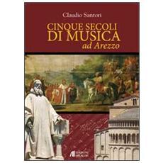 Cinque secoli di musica ad Arezzo