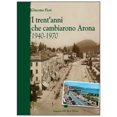 I trent'anni che cambiarono Arona. 1940-1970
