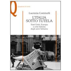 L'Italia sotto tutela. Stati Uniti, Europa e crisi italiana degli anni Settanta