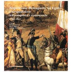 Napoleone Bonaparte in Egitto. Catalogo di una spedizione tra conquista e conoscenza (1698-1701)