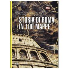 Storia di Roma in 100 mappe. Dal XI secolo a. C. ai giorni nostri