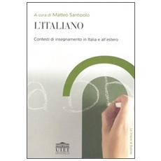 L'italiano. Contesti di insegnamento in Italia e all'estero