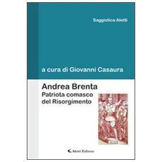 Andrea Brenta. Patriota comasco del Risorgimento