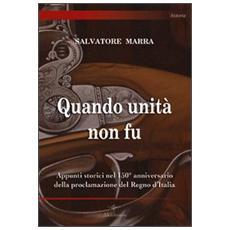 Quando unità non fu. Appunti storici nel 150° anniversario della proclamazione del Regno d'Italia