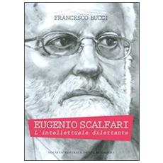 Eugenio Scalfari. L'intellettuale dilettante