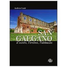San Galgano: il santo, l'eremo, l'abbazia. Storia e storie intorno alla spada nella roccia