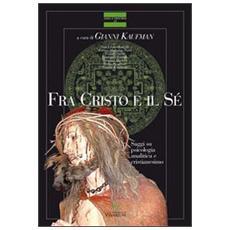 Fra Cristo e il sé. Saggi di psicologia analitica e cristianesimo