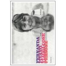 Fernanda Pivano. Viaggi, cose, persone. Catalogo della mostra (Milano, 6 aprile-18 luglio 2011)
