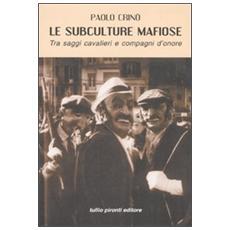 Le subculture mafiose. Tra saggi, cavalieri e compagni d'onore