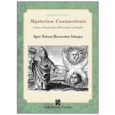 Mysterium coniunctionis. La base ecobiopsicologica delle immagini archetipiche. Igne natura renovatur integra