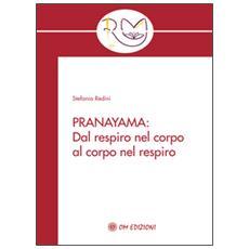 Pranayama. Dal respiro nel corpo al corpo nel respiro