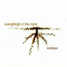 Koine' Jazz - Everything's In The Roots