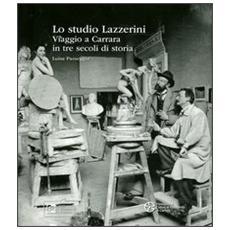 Lo studio Lazzerini. Viaggio a Carrara in tre secoli di storia