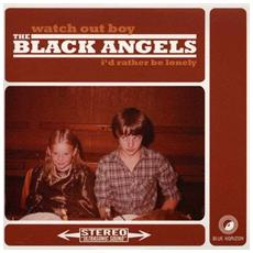 Black Angels (The) - Watch Out Boy / i'd Rather Be Lonely