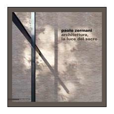 Paolo Zermani. Architettura, la luce del sacro. Ediz. illustrata